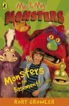 Me And My Monsters: Monsters in the Basement: Monsters in the Basement by Rory Growler