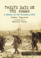 Twelve Days on the Somme: A Memoir of the Trenches, 1916 by Sidney  Rogerson