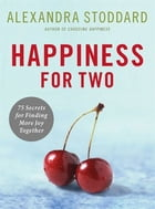 Happiness for Two: 75 Secrets for Finding More Joy Together by Alexandra Stoddard