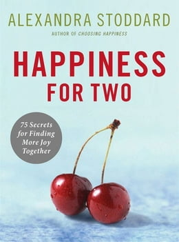 Book Happiness for Two: 75 Secrets for Finding More Joy Together by Alexandra Stoddard