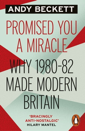 Promised You A Miracle Why 1980-82 Made Modern Britain