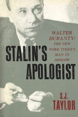 Book Stalin's Apologist: Walter Duranty: The New York Times's Man in Moscow by S.J. Taylor