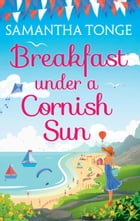 Breakfast Under A Cornish Sun: The perfect romantic comedy for summer by Samantha Tonge