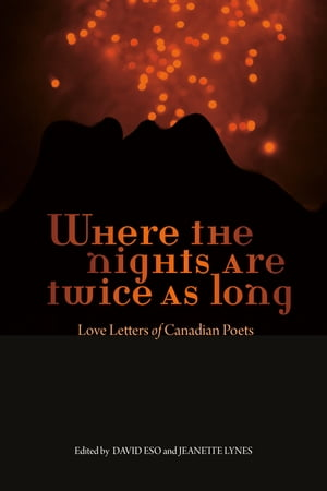 Where the Nights Are Twice As Long: Love Letters of Canadian Poets de David Eso