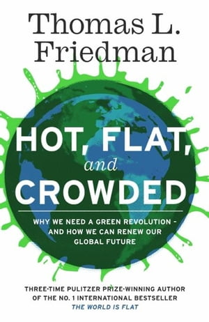 Hot,  Flat,  and Crowded Why The World Needs A Green Revolution - and How We Can Renew Our Global Future