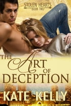 The Art Of Deception, Book Two, Stolen Hearts series, Romantic Suspense by Kate Kelly