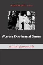 Women's Experimental Cinema: Critical Frameworks