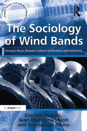 The Sociology of Wind Bands Amateur Music Between Cultural Domination and Autonomy