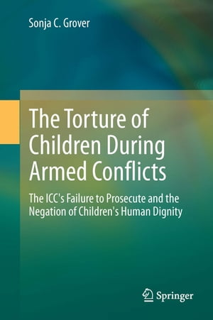 The Torture of Children During Armed Conflicts: The ICC's Failure to Prosecute and the Negation of Children's Human Dignity