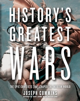 Book History's Greatest Wars: The Epic Conflicts that Shaped the Modern World by Joseph Cummins