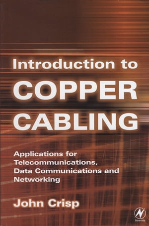 Introduction to Copper Cabling Applications for Telecommunications,  Data Communications and Networking