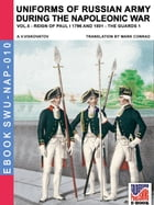 Uniforms of Russian army during the Napoleonic war Vol. 5: The Guard infantry and cavalry by Aleksandr Vasilevich Viskovatov