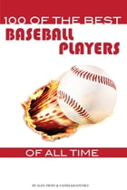100 of the Best Baseball Players of All Time by alex trostanetskiy