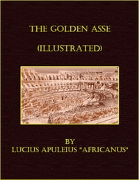 The Golden Asse (Illustrated)