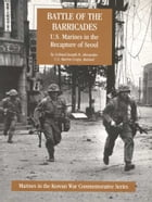 Battle Of The Barricades: U.S. Marines In The Recapture Of Seoul [Illustrated Edition] by Colonel Joseph H. Alexander USMC
