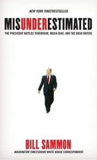Misunderestimated: The President Battles Terrorism, Media Bias, and the Bush Haters by Bill Sammon