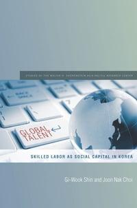 Global Talent: Skilled Labor as Social Capital in Korea