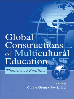 Global Constructions of Multicultural Education Theories and Realities