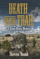 Death on the Trail: A Turner Brown Western by Steven Yount