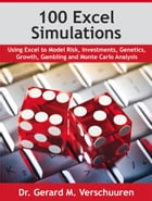 100 Excel Simulations: Using Excel to Model Risk, Investments, Genetics, Growth, Gambling and Monte Carlo Analysis by Gerard M. Verschuuren