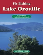 Fly Fishing Lake Oroville: An excerpt from Fly Fishing California by Ken Hanley