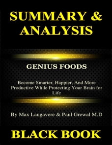 Summary & Analysis : Genius Foods By Max Lugavere & Paul Grewal : Become Smarter, Happier, and More…