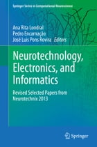 Neurotechnology, Electronics, and Informatics: Revised Selected Papers from Neurotechnix 2013