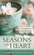 Seasons of the Heart: A Year of Devotions from One Generation of Women to Another 4032949c-d17f-4811-b4df-9d66e159def2