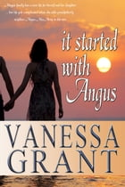 It Started With Angus: Canadian West Coast Romances, #5 by Vanessa Grant