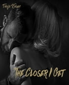 The Closer I Get by Tanja Kaiser