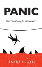 Panic: One Man's Struggle with Anxiety by Harry Floyd