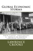 Global Economic Storms: Their Causes, Similarities & Impact on Growth by Lawrence Crooks