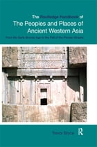 The Routledge Handbook of the Peoples and Places of Ancient Western Asia: The Near East from the…