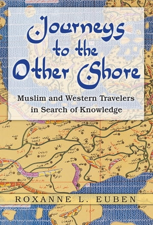 Journeys to the Other Shore Muslim and Western Travelers in Search of Knowledge
