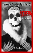 They're Coming For You 2: More Scary Stories that Scream to be Read by O. Penn-Coughin