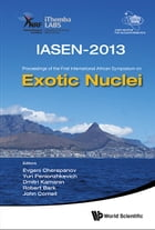 Exotic Nuclei: IASEN-2013Proceedings of the First International African Symposium on Exotic Nuclei by Evgeni Cherepanov