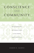 Conscience and Community: Revisiting Toleration and Religious Dissent in Early Modern England and…