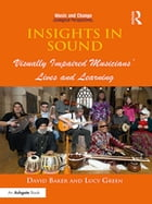 Insights in Sound: Visually Impaired Musicians' Lives and Learning by David Baker