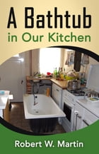 A Bathtub in Our Kitchen by Robert W. Martin