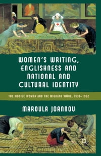 Women's Writing, Englishness and National and Cultural Identity: The Mobile Woman and the Migrant…