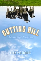Cutting Hill: A Chronicle of a Family Farm by Alan Pistorius