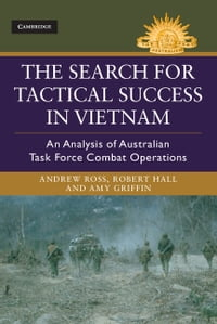 The Search for Tactical Success in Vietnam: An Analysis of Australian Task Force Combat Operations