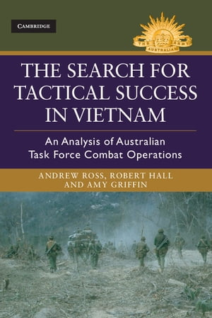 The Search for Tactical Success in Vietnam An Analysis of Australian Task Force Combat Operations