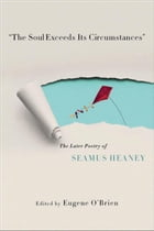 """The Soul Exceeds Its Circumstances"": The Later Poetry of Seamus Heaney"