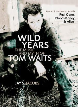 Wild Years The Music and Myth of Tom Waits