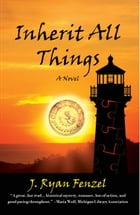 Inherit All Things by J Ryan Fenzel