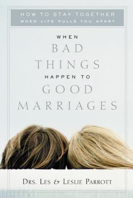 Book When Bad Things Happen to Good Marriages: How to Stay Together When Life Pulls You Apart by Les and Leslie Parrott