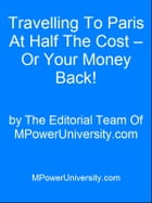 Travelling To Paris At Half The Cost Or Your Money Back! by Editorial Team Of MPowerUniversity.com