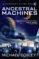 Ancestral Machines: A Humanity's Fire novel by Michael Cobley