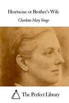 Heartsease or Brother's Wife by Charlotte Mary Yonge